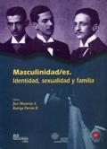 Masculinidad/es. Indentidad, sexualidad y familia